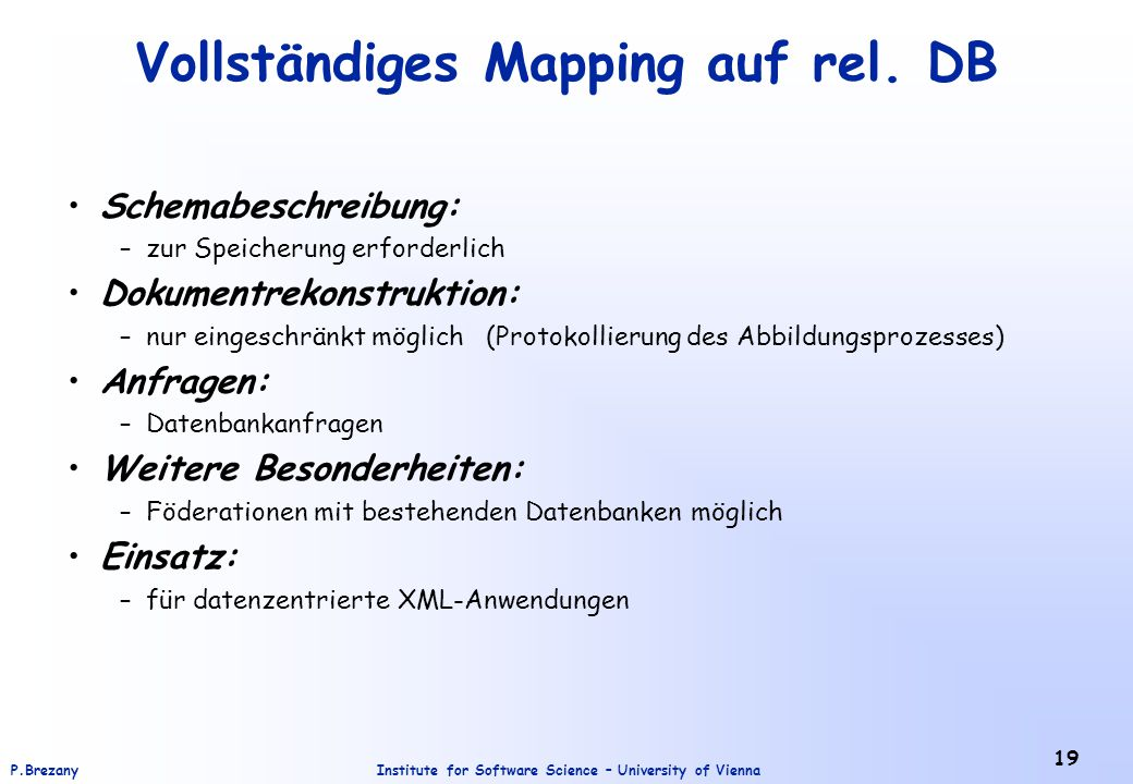Institute for Software Science – University of ViennaP.Brezany 19 Vollständiges Mapping auf rel. DB Schemabeschreibung: –zur Speicherung erforderlich