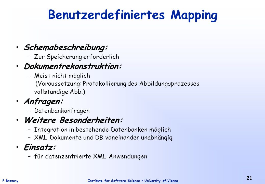Institute for Software Science – University of ViennaP.Brezany 21 Benutzerdefiniertes Mapping Schemabeschreibung: –Zur Speicherung erforderlich Dokume