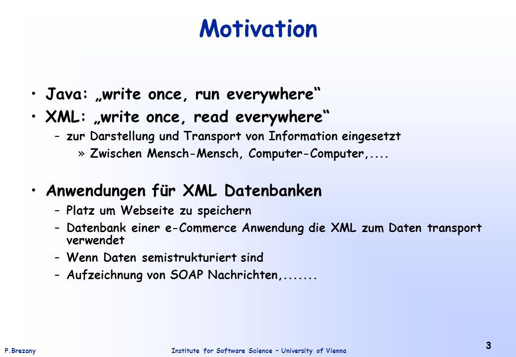 Institute for Software Science – University of ViennaP.Brezany 4 Schemabeschreibung mittels DTD Darstellung, welche Elemente auftreten können und wie sie geschachtelt werden Also: Deklaration von Strukturinformationen Vorteile einer DTD: –Entspricht einer Dokumentation für die XML-Dokumente –Anwendungen können darauf reagieren –Fehler in XML-Dokumenten können erkannt werden –Oft bessere Qualität der XML-Dokumente, weil durchdachteres Vorgehen