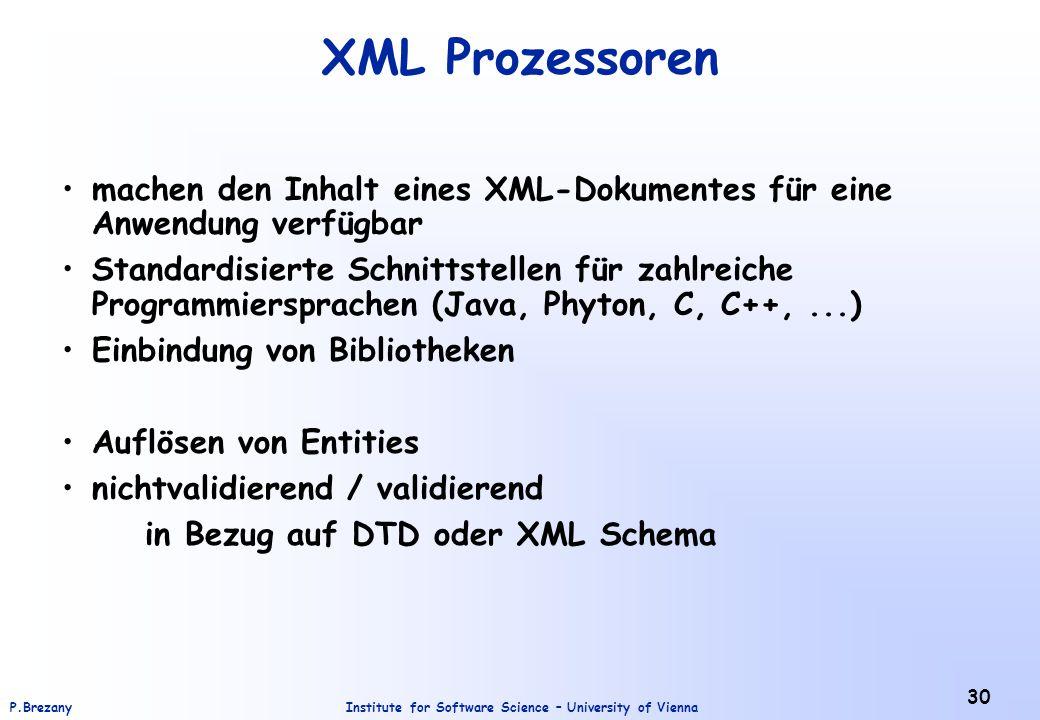 Institute for Software Science – University of ViennaP.Brezany 30 XML Prozessoren machen den Inhalt eines XML-Dokumentes für eine Anwendung verfügbar
