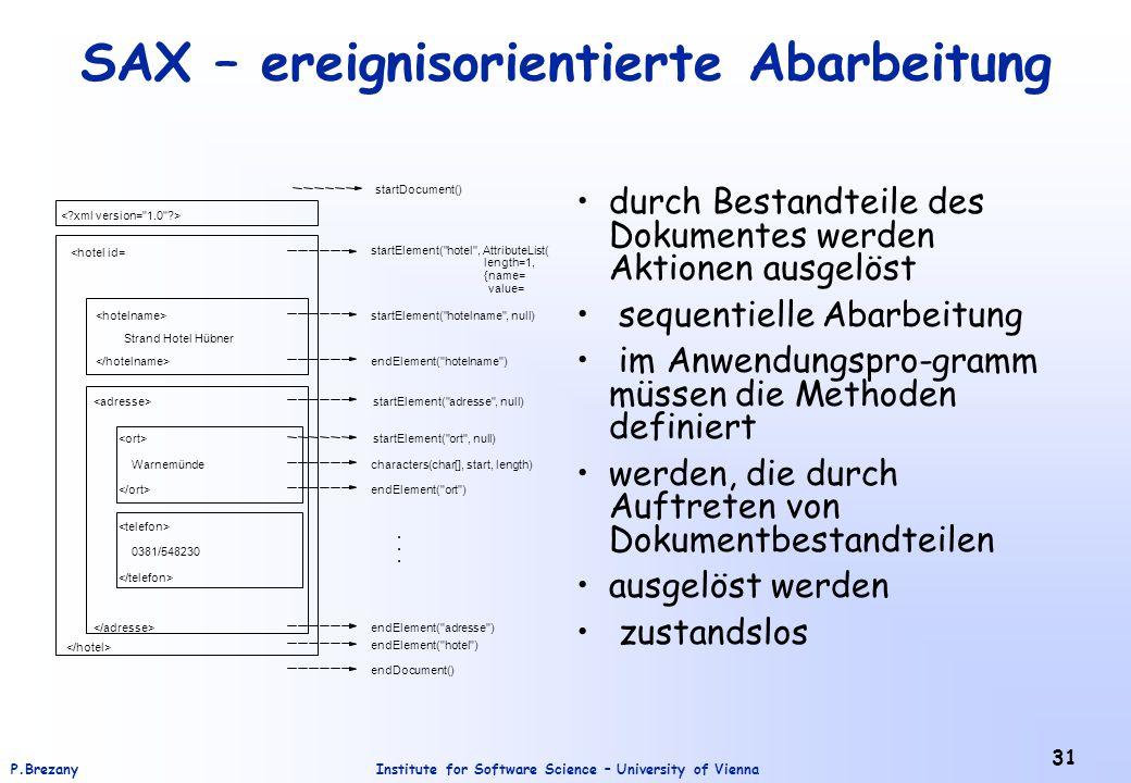 Institute for Software Science – University of ViennaP.Brezany 31 SAX – ereignisorientierte Abarbeitung durch Bestandteile des Dokumentes werden Aktio
