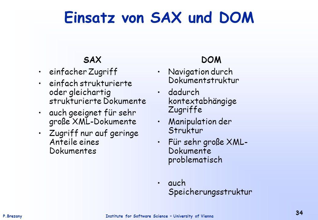 Institute for Software Science – University of ViennaP.Brezany 34 Einsatz von SAX und DOM SAX einfacher Zugriff einfach strukturierte oder gleichartig