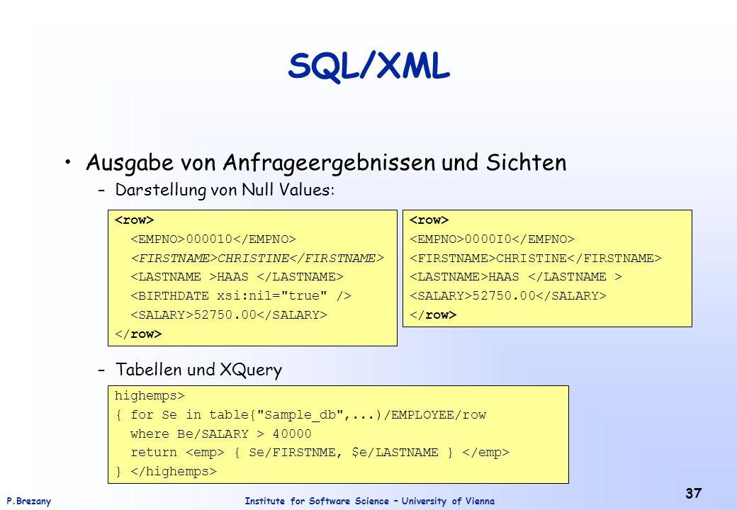 Institute for Software Science – University of ViennaP.Brezany 37 SQL/XML Ausgabe von Anfrageergebnissen und Sichten –Darstellung von Null Values: –Ta