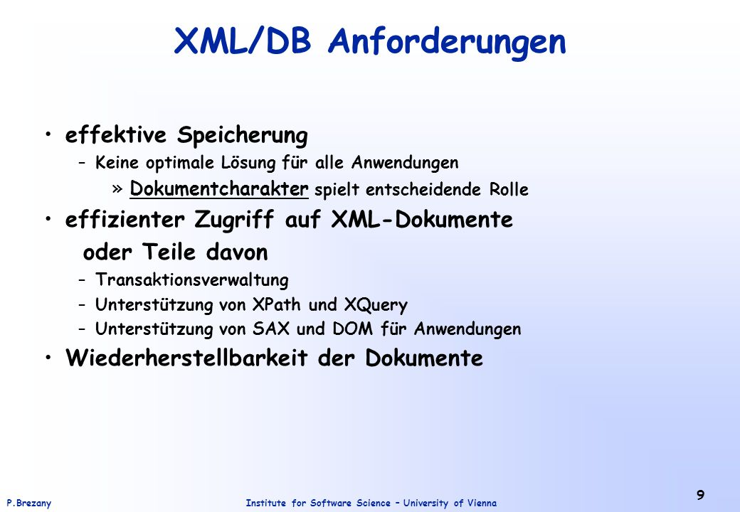 Institute for Software Science – University of ViennaP.Brezany 9 XML/DB Anforderungen effektive Speicherung –Keine optimale Lösung für alle Anwendunge
