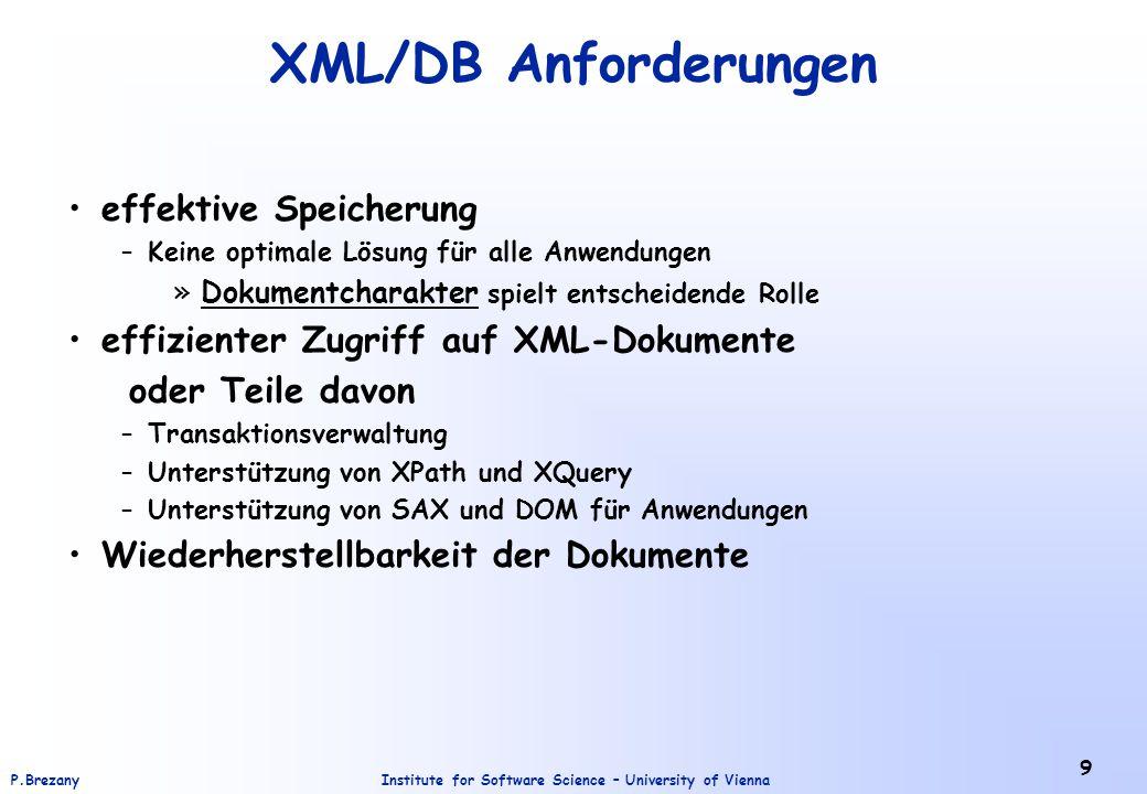 Institute for Software Science – University of ViennaP.Brezany 30 XML Prozessoren machen den Inhalt eines XML-Dokumentes für eine Anwendung verfügbar Standardisierte Schnittstellen für zahlreiche Programmiersprachen (Java, Phyton, C, C++,...) Einbindung von Bibliotheken Auflösen von Entities nichtvalidierend / validierend in Bezug auf DTD oder XML Schema