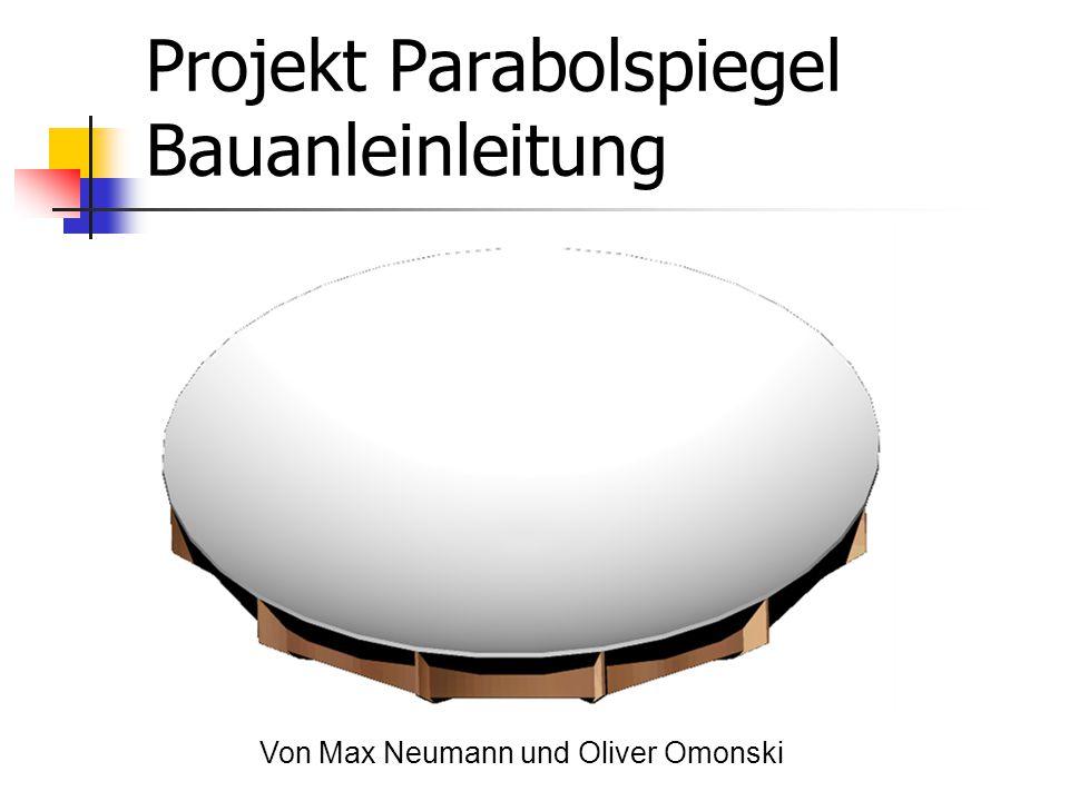 Projekt Parabolspiegel Bauanleinleitung Von Max Neumann und Oliver Omonski