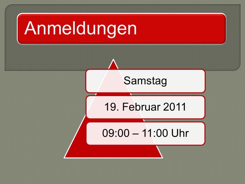 Anmeldungen Samstag19. Februar 201109:00 – 11:00 Uhr