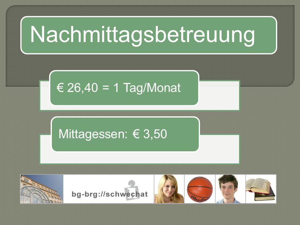 Nachmittagsbetreuung € 26,40 = 1 Tag/MonatMittagessen: € 3,50