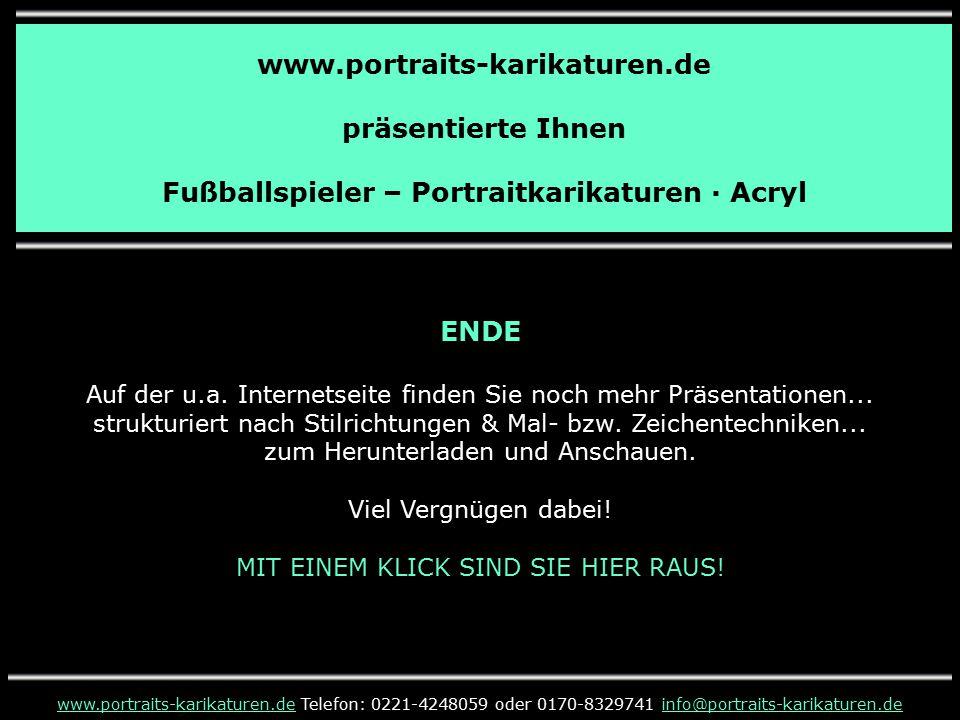 www.portraits-karikaturen.de präsentierte Ihnen Fußballspieler – Portraitkarikaturen · Acryl ENDE Auf der u.a. Internetseite finden Sie noch mehr Präs