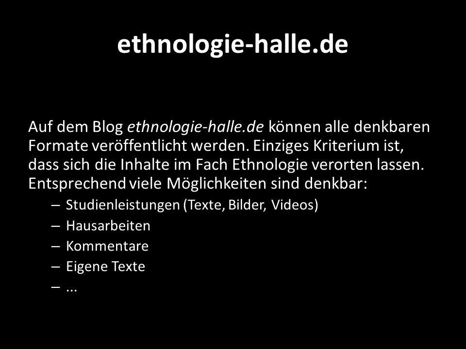 ethnologie-halle.de Auf dem Blog ethnologie-halle.de können alle denkbaren Formate veröffentlicht werden. Einziges Kriterium ist, dass sich die Inhalt