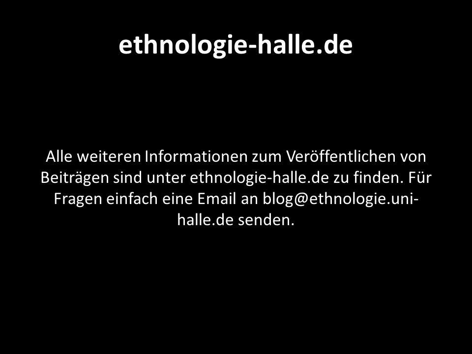 ethnologie-halle.de Alle weiteren Informationen zum Veröffentlichen von Beiträgen sind unter ethnologie-halle.de zu finden. Für Fragen einfach eine Em