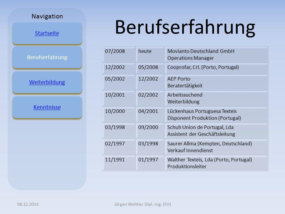 Berufserfahrung 08.12.2014Jürgen Walther Dipl.-Ing. (FH) 07/2008heuteMovianto Deutschland GmbH Operations Manager 12/200205/2008Cooprofar, Crl. (Porto