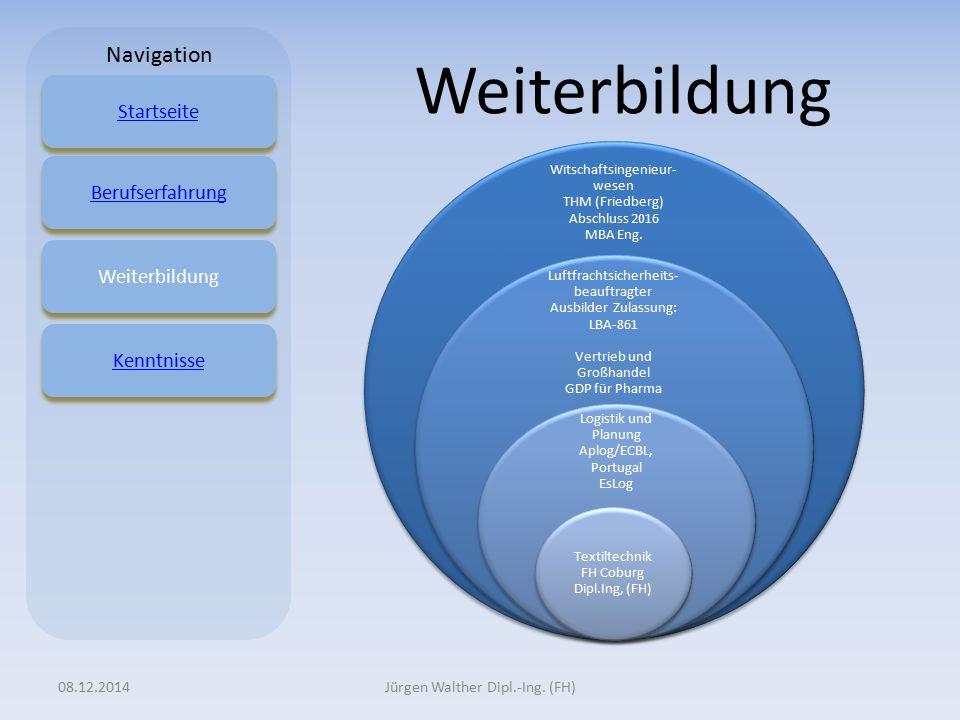 Weiterbildung 08.12.2014Jürgen Walther Dipl.-Ing. (FH) StartseiteBerufserfahrungWeiterbildungKenntnisse Navigation Witschaftsingenieur- wesen THM (Fri