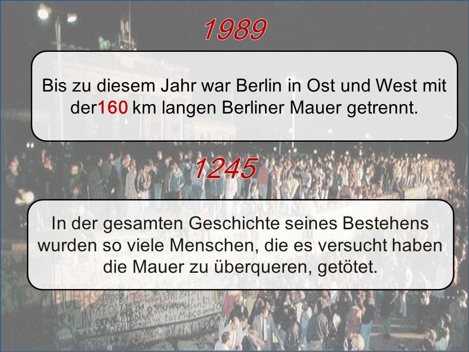 Bis zu diesem Jahr war Berlin in Ost und West mit der160 km langen Berliner Mauer getrennt. In der gesamten Geschichte seines Bestehens wurden so viel