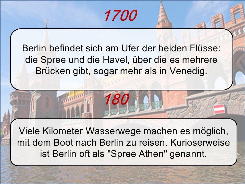 1700 Berlin befindet sich am Ufer der beiden Flüsse: die Spree und die Havel, über die es mehrere Brücken gibt, sogar mehr als in Venedig. Viele Kilom