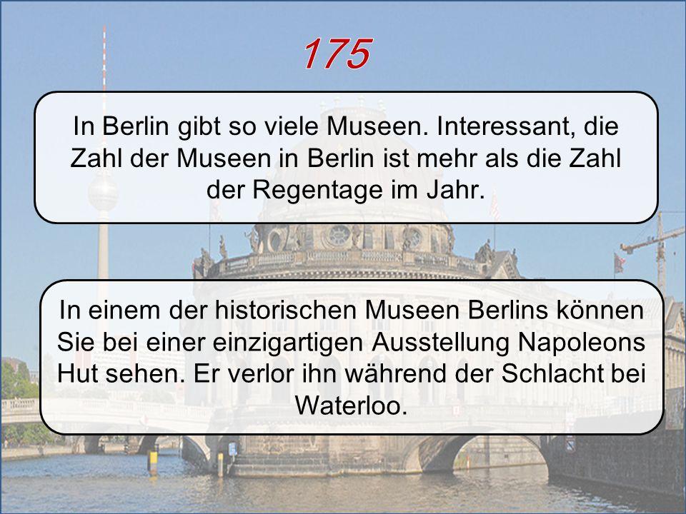 In Berlin gibt so viele Museen. Interessant, die Zahl der Museen in Berlin ist mehr als die Zahl der Regentage im Jahr. In einem der historischen Muse