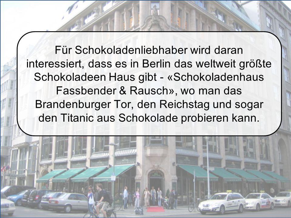 Für Schokoladenliebhaber wird daran interessiert, dass es in Berlin das weltweit größte Schokoladeen Haus gibt - «Schokoladenhaus Fassbender & Rausch»