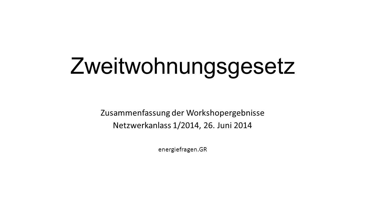Zweitwohnungsgesetz Zusammenfassung der Workshopergebnisse Netzwerkanlass 1/2014, 26. Juni 2014 energiefragen.GR