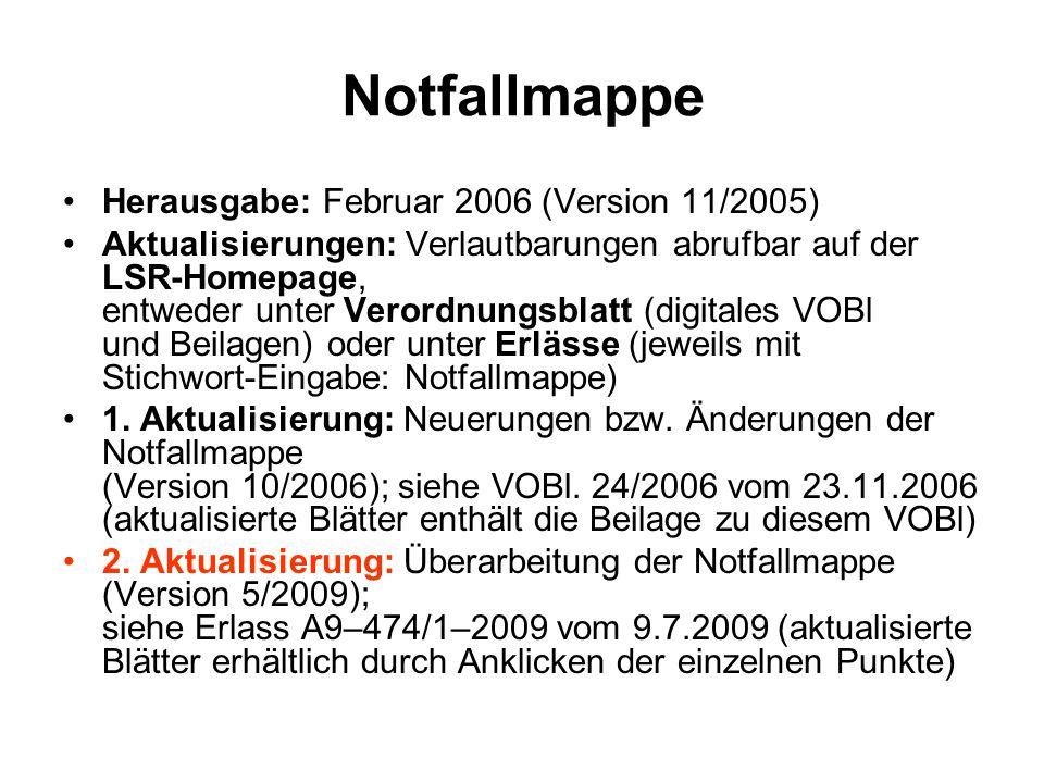 Notfallmappe Herausgabe: Februar 2006 (Version 11/2005) Aktualisierungen: Verlautbarungen abrufbar auf der LSR-Homepage, entweder unter Verordnungsblatt (digitales VOBl und Beilagen) oder unter Erlässe (jeweils mit Stichwort-Eingabe: Notfallmappe) 1.