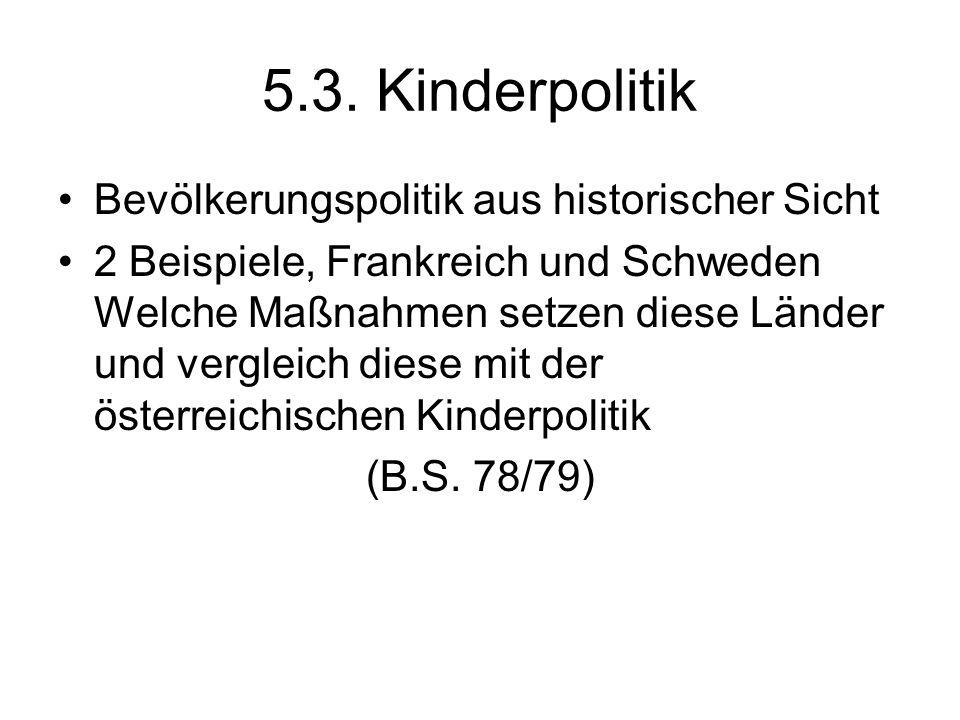 5.3. Kinderpolitik Bevölkerungspolitik aus historischer Sicht 2 Beispiele, Frankreich und Schweden Welche Maßnahmen setzen diese Länder und vergleich