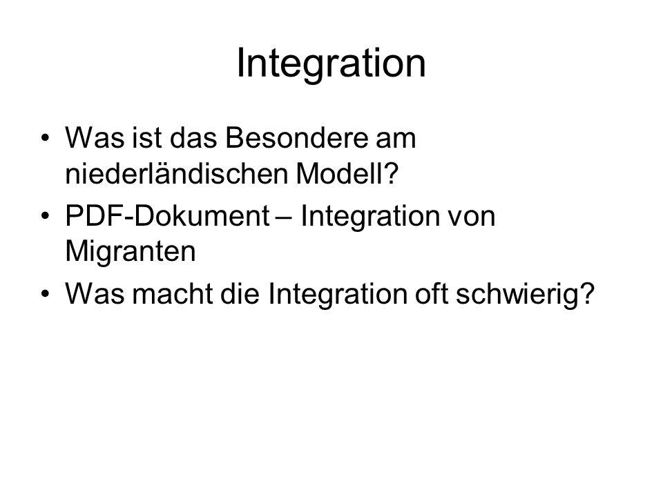 Integration Was ist das Besondere am niederländischen Modell? PDF-Dokument – Integration von Migranten Was macht die Integration oft schwierig?
