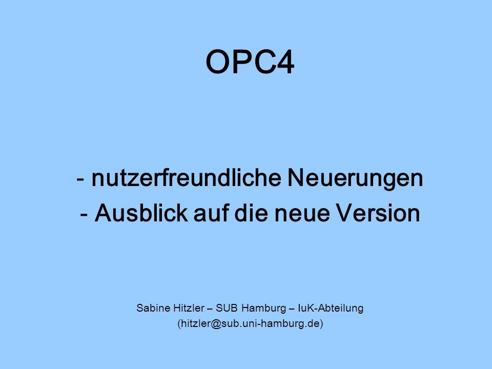 Dynamische Erstellung von Listen Beispiel SUB Hamburg: Link von Fachinformationsseiten startet zum jeweiligen Fach eine OPC4-Recherche mit der Basisklassifikation, kombiniert mit Datumsangabe und unter Berücksichtigung des Standortes Ergebnis: jeweils eine aktuelle Trefferliste der Neuerwerbungen