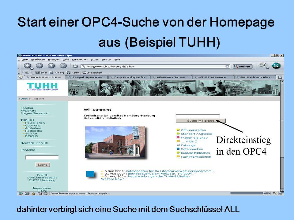 Start einer OPC4-Suche von der Homepage aus (Beispiel TUHH) Direkteinstieg in den OPC4 dahinter verbirgt sich eine Suche mit dem Suchschlüssel ALL