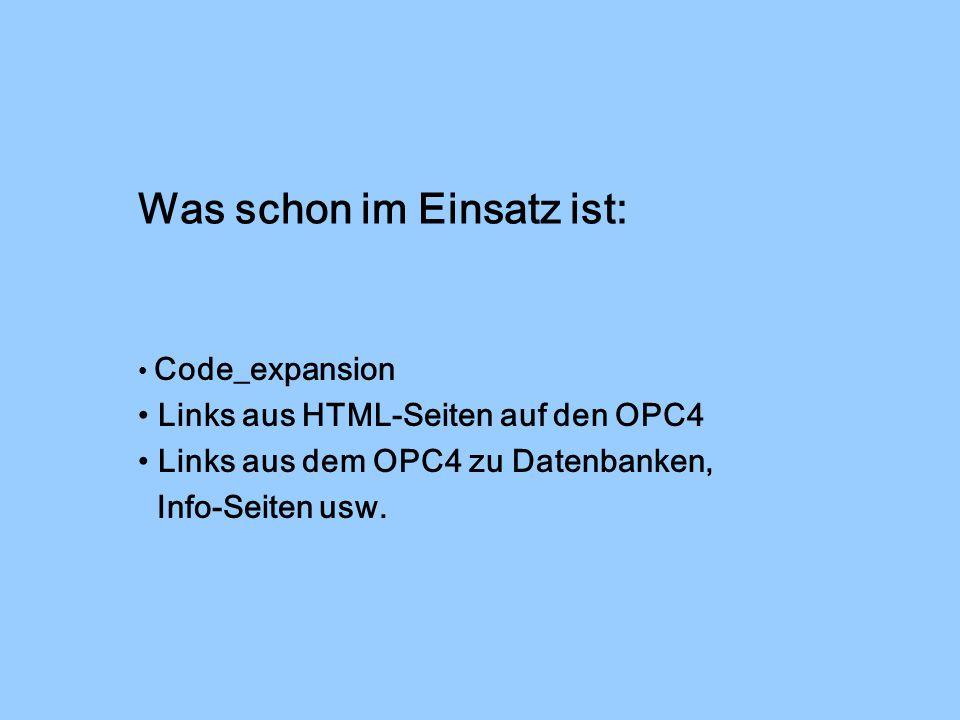 Was schon im Einsatz ist: Code_expansion Links aus HTML-Seiten auf den OPC4 Links aus dem OPC4 zu Datenbanken, Info-Seiten usw.