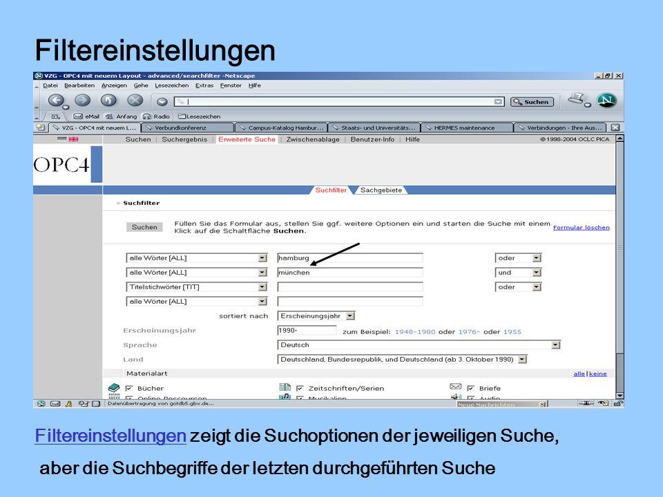 Filtereinstellungen Filtereinstellungen zeigt die Suchoptionen der jeweiligen Suche, aber die Suchbegriffe der letzten durchgeführten Suche