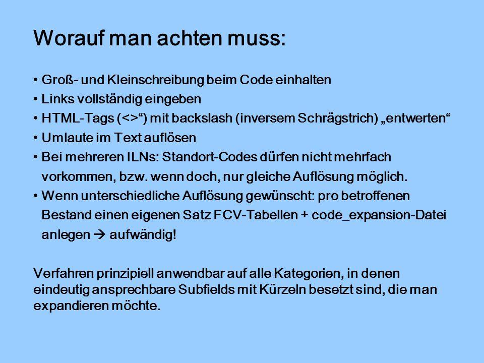 """Worauf man achten muss: Groß- und Kleinschreibung beim Code einhalten Links vollständig eingeben HTML-Tags (<> ) mit backslash (inversem Schrägstrich) """"entwerten Umlaute im Text auflösen Bei mehreren ILNs: Standort-Codes dürfen nicht mehrfach vorkommen, bzw."""