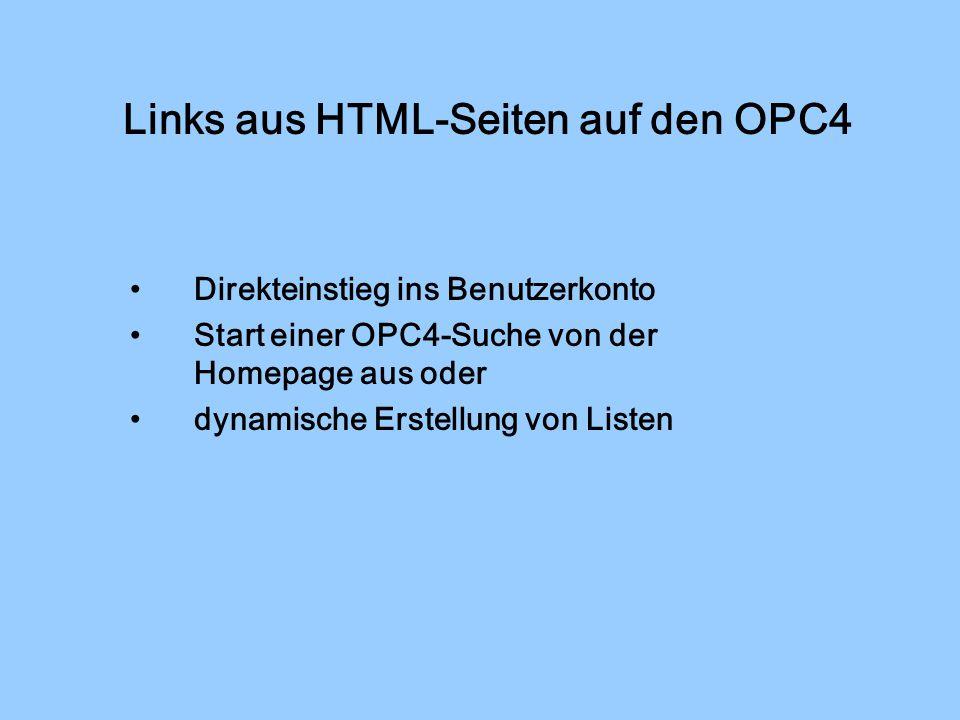 Links aus HTML-Seiten auf den OPC4 Direkteinstieg ins Benutzerkonto Start einer OPC4-Suche von der Homepage aus oder dynamische Erstellung von Listen