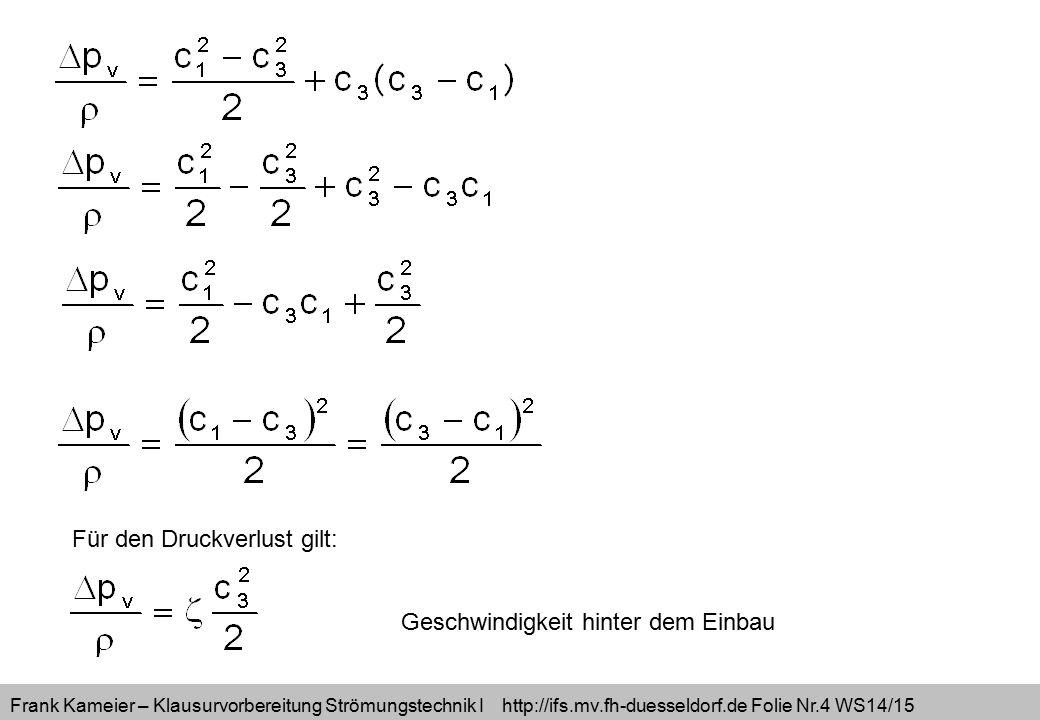 Frank Kameier – Klausurvorbereitung Strömungstechnik I http://ifs.mv.fh-duesseldorf.de Folie Nr.4 WS14/15 Für den Druckverlust gilt: Geschwindigkeit h