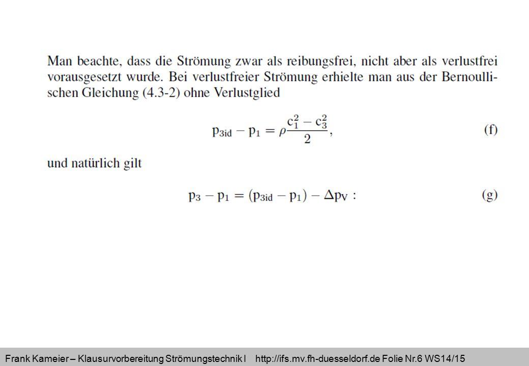 Frank Kameier – Klausurvorbereitung Strömungstechnik I http://ifs.mv.fh-duesseldorf.de Folie Nr.7 WS14/15 a)Druckverlust bei unstetiger Querschnittserweiterung - die Strömung stößt als Strahl in den größeren Querschnitt.