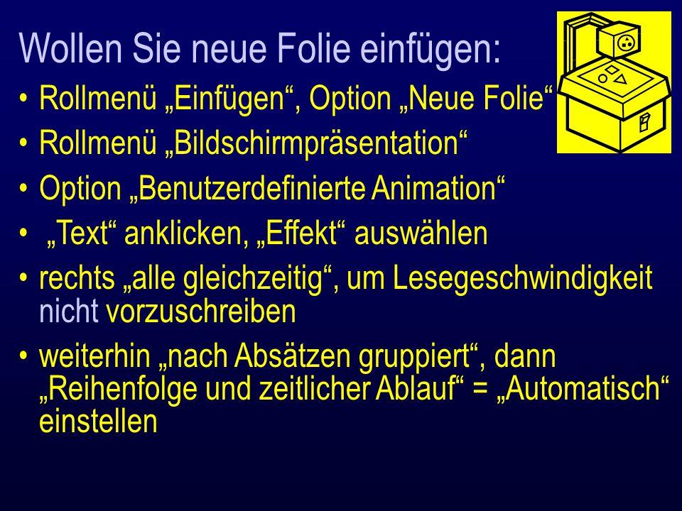 """Wollen Sie neue Folie einfügen: Rollmenü """"Einfügen"""", Option """"Neue Folie"""" Rollmenü """"Bildschirmpräsentation"""" Option """"Benutzerdefinierte Animation"""" """"Text"""