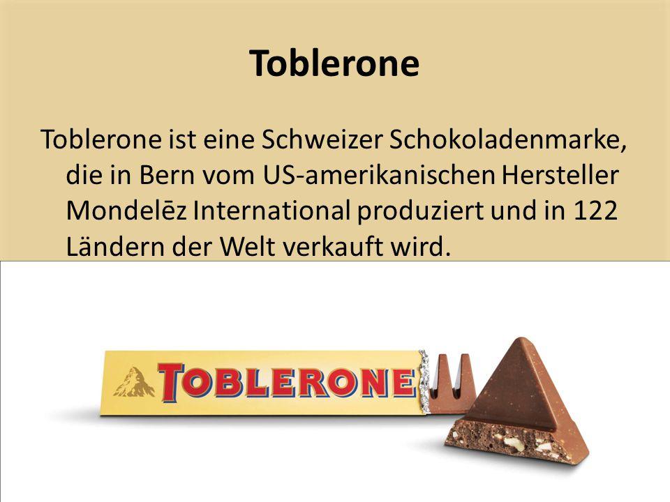 Toblerone Toblerone ist eine Schweizer Schokoladenmarke, die in Bern vom US-amerikanischen Hersteller Mondelēz International produziert und in 122 Län