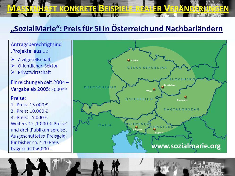 """""""SozialMarie : Preis für SI in Österreich und Nachbarländern Antragsberechtigt sind 'Projekte' aus...:  Zivilgesellschaft  Öffentlicher Sektor  Privatwirtschaft Einreichungen seit 2004 – Vergabe ab 2005: 2000 plus Preise: 1.Preis: 15.000 € 2.Preis: 10.000 € 3.Preis: 5.000 € Weiters 12 '1.000-€-Preise' und drei 'Publikumspreise'."""