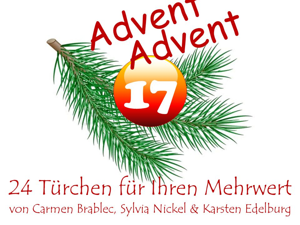 17 Advent 24 Türchen für Ihren Mehrwert von Carmen Brablec, Sylvia Nickel & Karsten Edelburg Advent