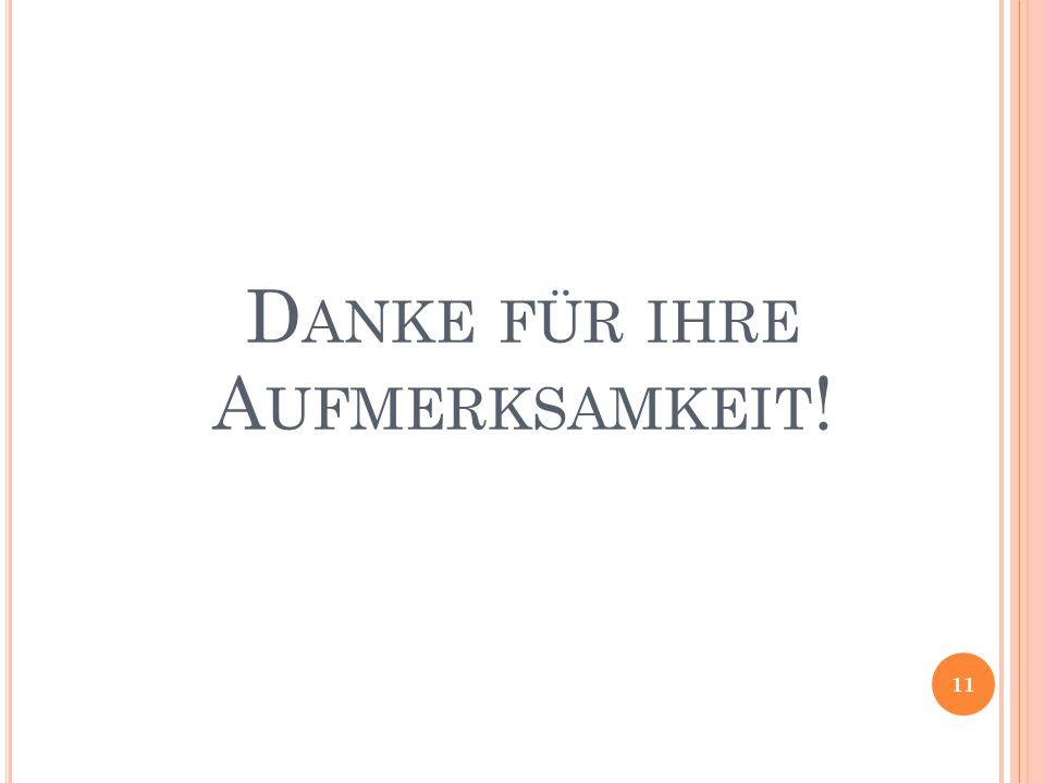 D ANKE FÜR IHRE A UFMERKSAMKEIT ! 11