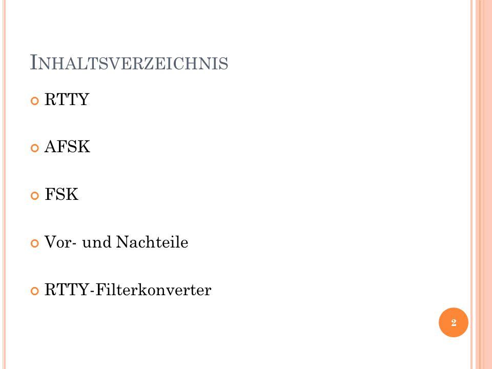 I NHALTSVERZEICHNIS RTTY AFSK FSK Vor- und Nachteile RTTY-Filterkonverter 2