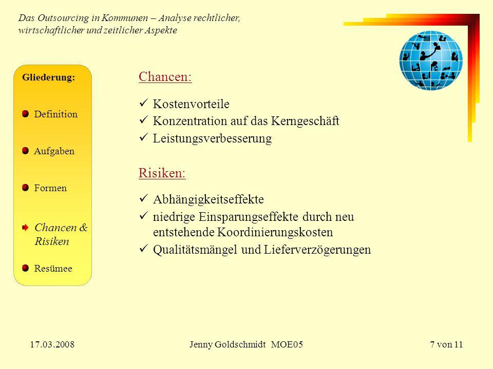 17.03.2008Jenny Goldschmidt MOE057 von 11 Gliederung: Definition Aufgaben Formen Chancen & Risiken Resümee Chancen: Kostenvorteile Konzentration auf d