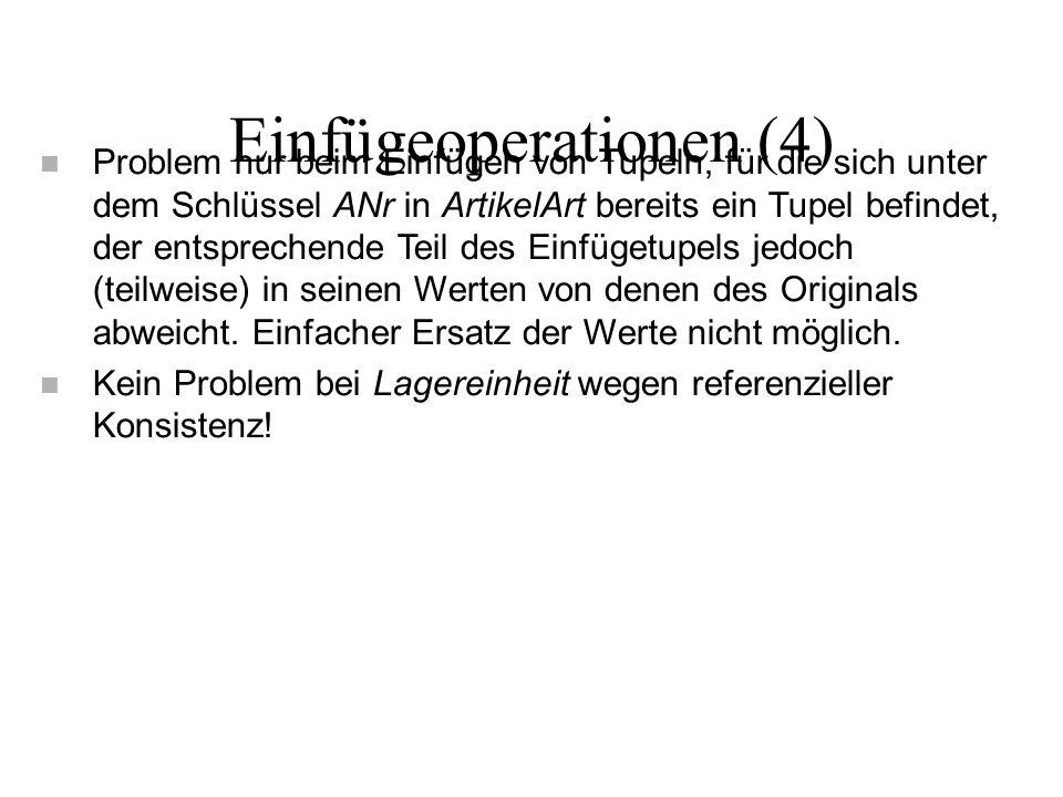 Einfügeoperationen (4) n Problem nur beim Einfügen von Tupeln, für die sich unter dem Schlüssel ANr in ArtikelArt bereits ein Tupel befindet, der ents