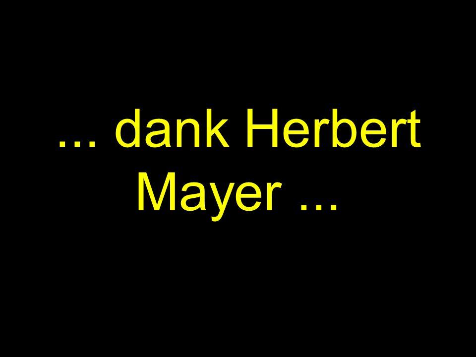 ... dank Herbert Mayer...