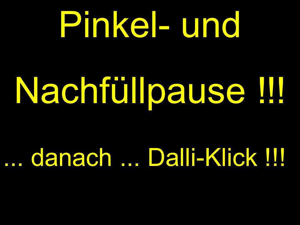 Pinkel- und Nachfüllpause !!!... danach... Dalli-Klick !!!