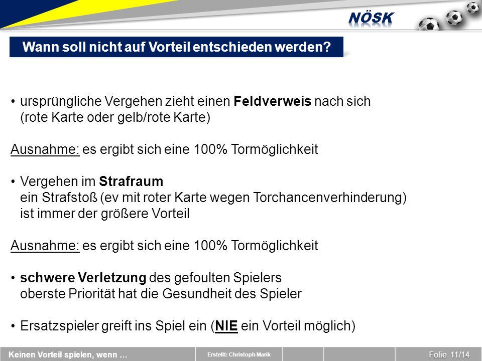 Erstellt: Christoph Marik Folie 11/14 Keinen Vorteil spielen, wenn … Wann soll nicht auf Vorteil entschieden werden.