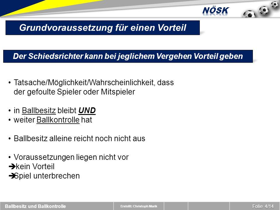 Erstellt: Christoph Marik Folie 5/14 Weitere Beurteilungsaspekte  Ballbesitz UND Ballkontrolle alleine reichen noch nicht aus!!.
