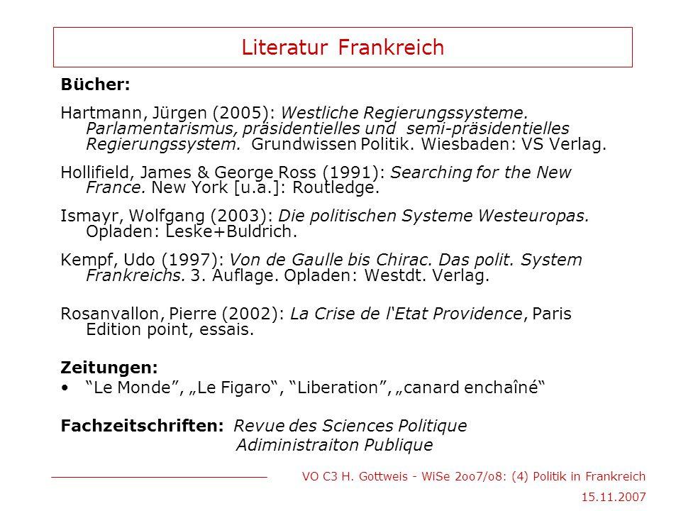 VO C3 H. Gottweis - WiSe 2oo7/o8: (4) Politik in Frankreich 15.11.2007 Literatur Frankreich Bücher: Hartmann, Jürgen (2005): Westliche Regierungssyste