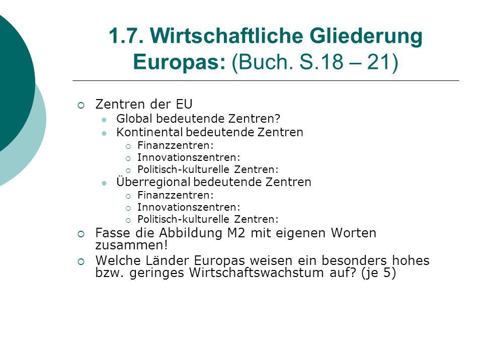 1.7. Wirtschaftliche Gliederung Europas: (Buch. S.18 – 21)  Zentren der EU Global bedeutende Zentren? Kontinental bedeutende Zentren  Finanzzentren: