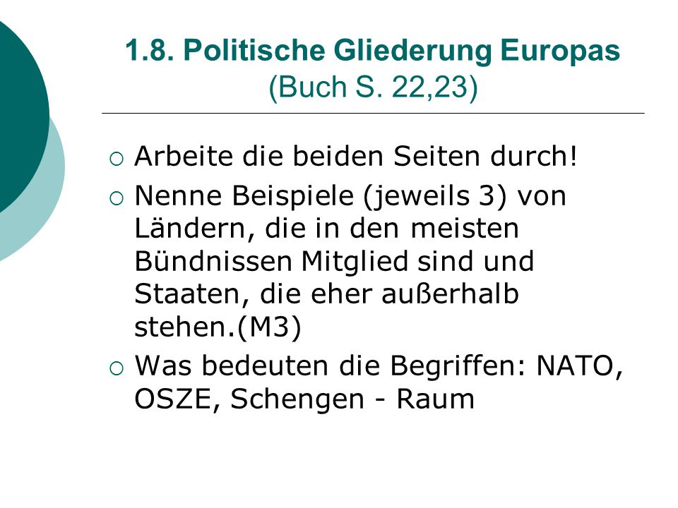 1.8. Politische Gliederung Europas (Buch S. 22,23)  Arbeite die beiden Seiten durch!  Nenne Beispiele (jeweils 3) von Ländern, die in den meisten Bü