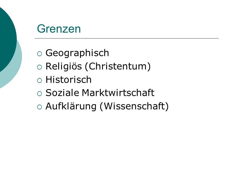 Grenzen  Geographisch  Religiös (Christentum)  Historisch  Soziale Marktwirtschaft  Aufklärung (Wissenschaft)
