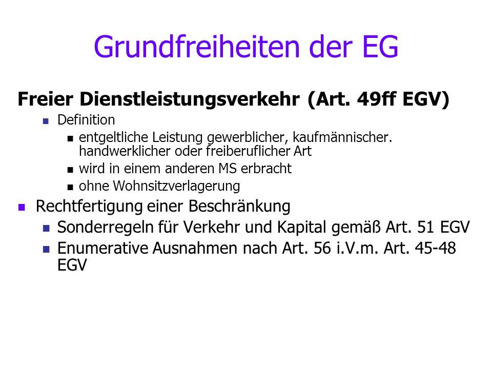 Grundfreiheiten der EG Freier Dienstleistungsverkehr (Art. 49ff EGV) Definition entgeltliche Leistung gewerblicher, kaufmännischer. handwerklicher ode
